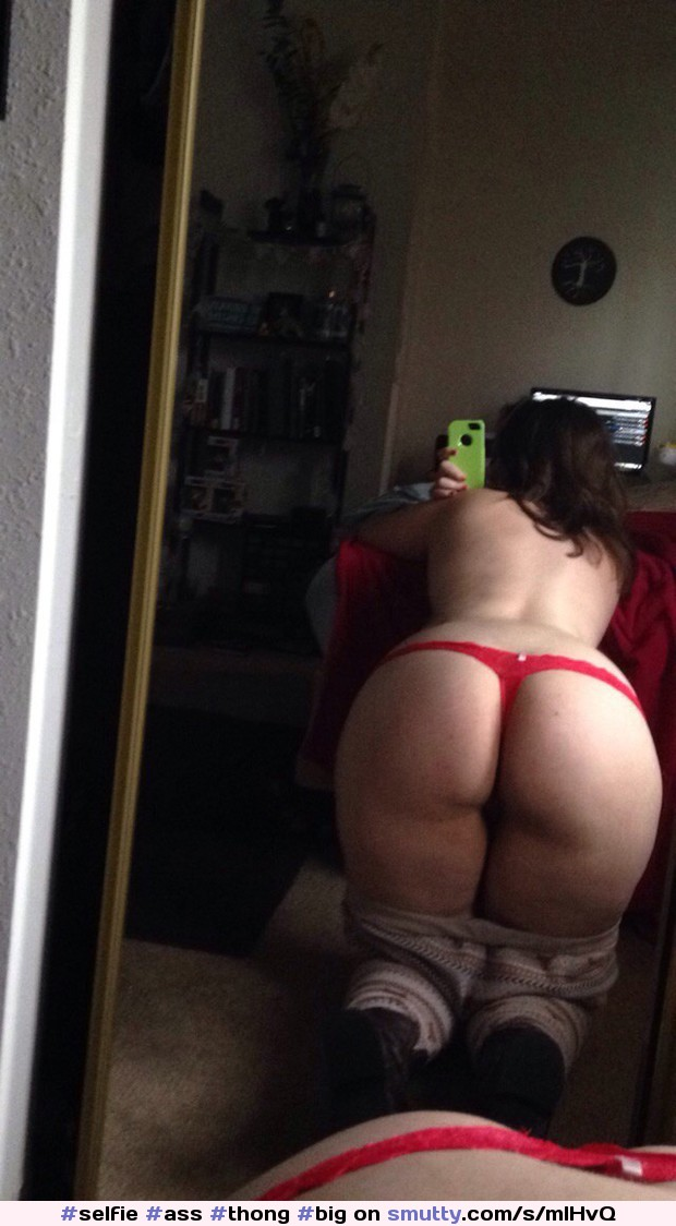 Girl ass selfie thong